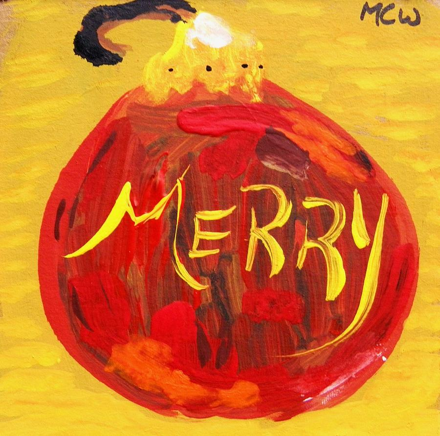 Christmas Painting - Merry by Mary Carol Williams