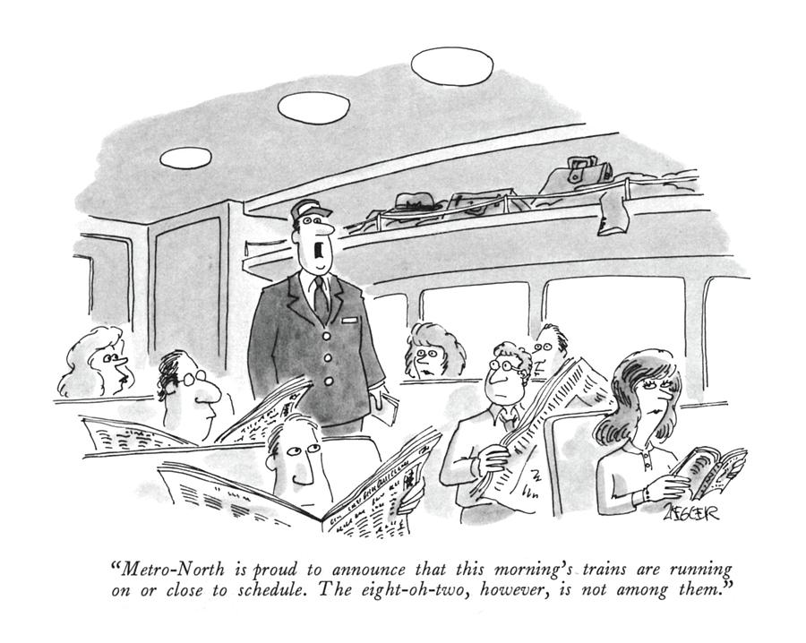 Metro-north Is Proud To Announce That This Drawing by Jack Ziegler