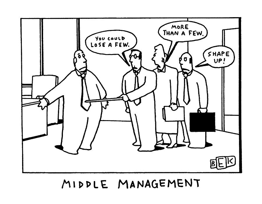 Middle Management Drawing by Bruce Eric Kaplan