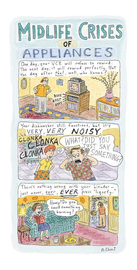 Midlife Crises Of Appliances Drawing by Roz Chast