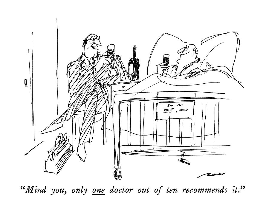 Mind You, Only One Doctor Out Of Ten Recommends Drawing by Al Ross