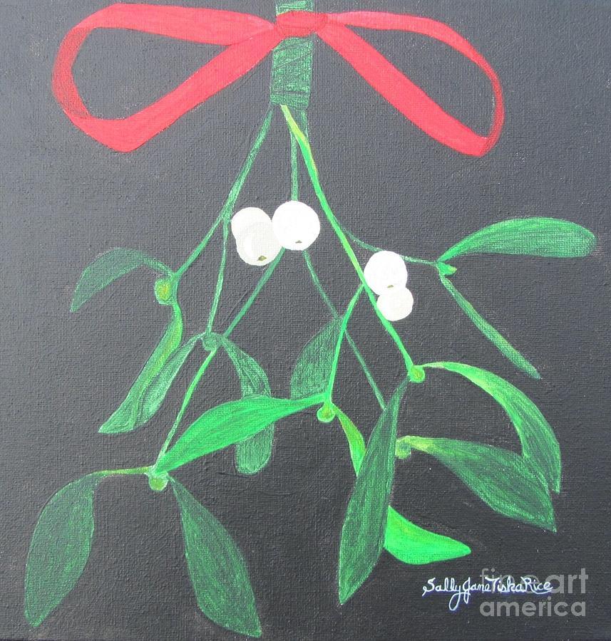 Mistletoe Painting - Mistletoe by Sally Rice