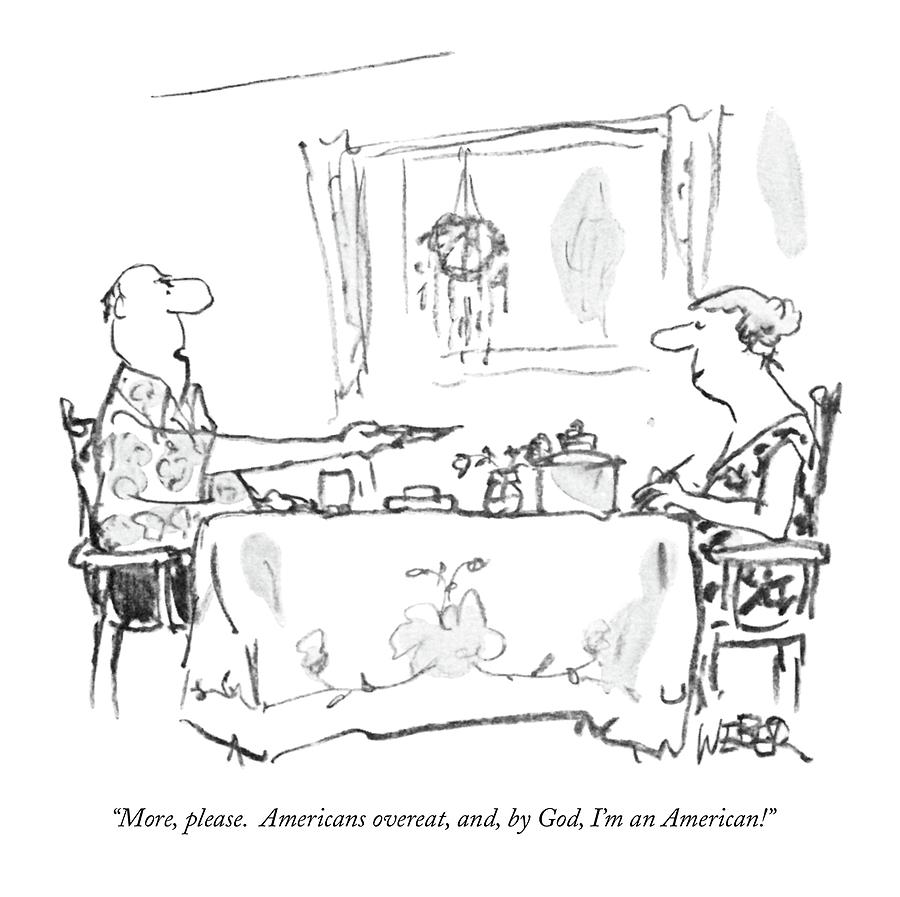 More, Please.  Americans Overeat, And, By God Drawing by Robert Weber