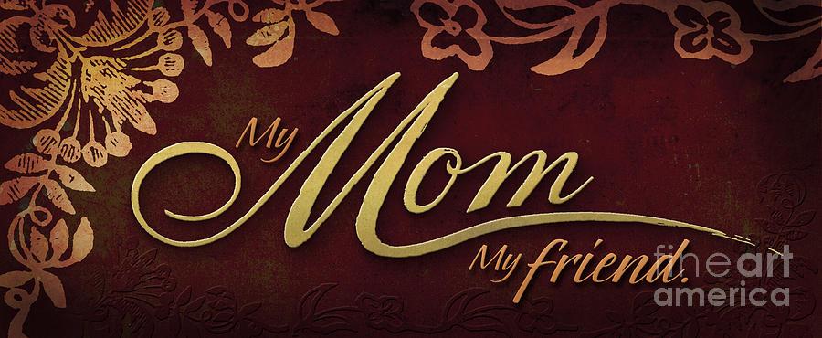 Mother Mixed Media - My Mom  My Friend by Shevon Johnson