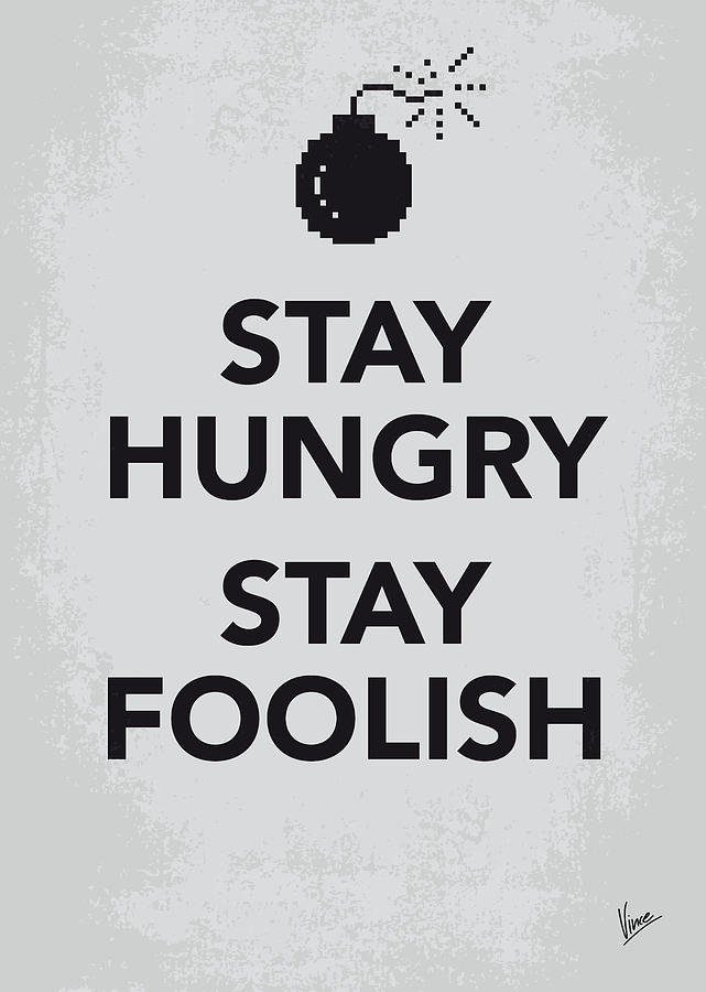 Stay Digital Art - My Stay Hungry Stay Foolish Poster by Chungkong Art