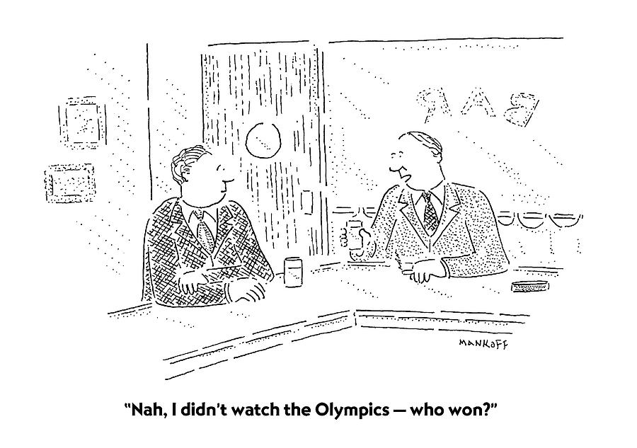 Entertainment Drawing - Nah, I Didnt Watch The Olympics  -  Who Won? by Robert Mankoff