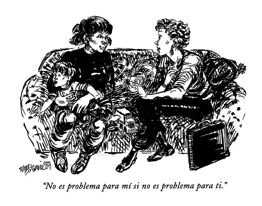 No Es Problema Para Mi Si No Es Problema Para Ti Drawing by William Hamilton
