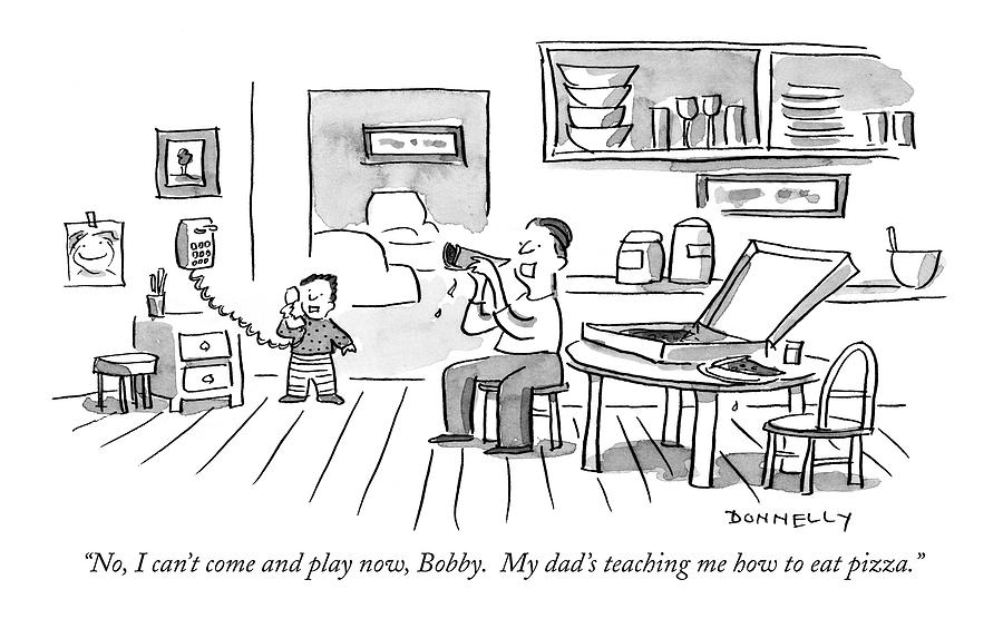 No, I Cant Come And Play Now, Bobby.  My Dads Drawing by Liza Donnelly