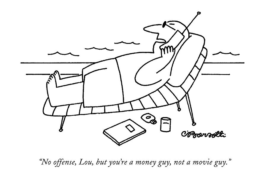 No Offense, Lou, But Youre A Money Guy Drawing by Charles Barsotti