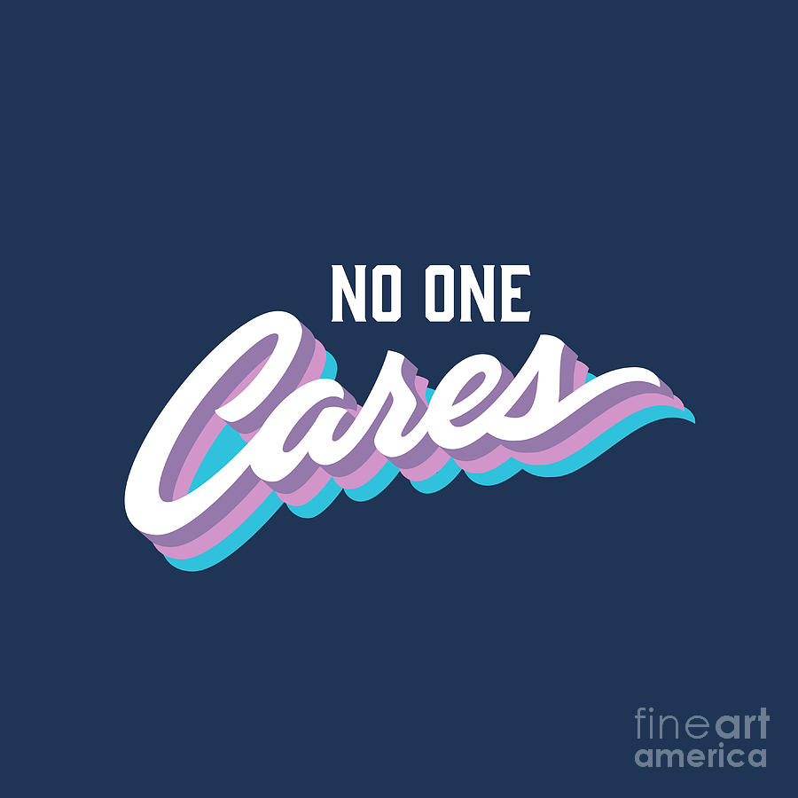 Symbol Digital Art - No One Cares Brush Lettered Funny by Tortuga