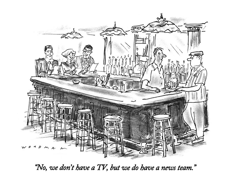 No, We Dont Have A Tv, But We Do Have A News Drawing by Bill Woodman