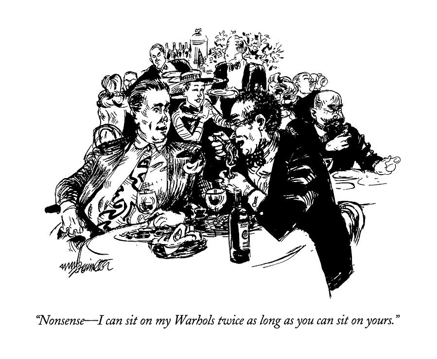 Nonsense - I Can Sit On My Warhols Twice As Long Drawing by William Hamilton