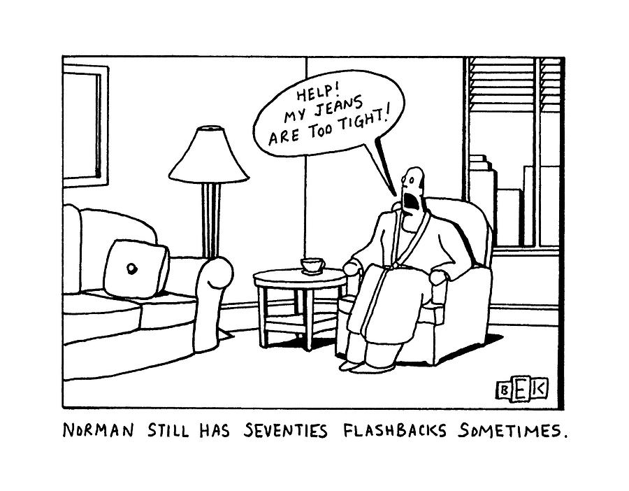 Norman Still Has Seventies Flashbacks Sometimes Drawing by Bruce Eric Kaplan