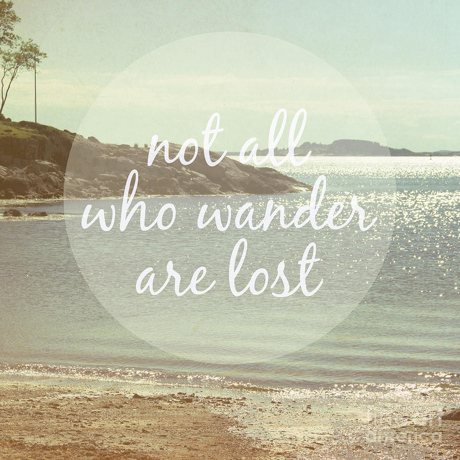 Not All Who Wander Are Lost Photograph by Jillian Audrey ...