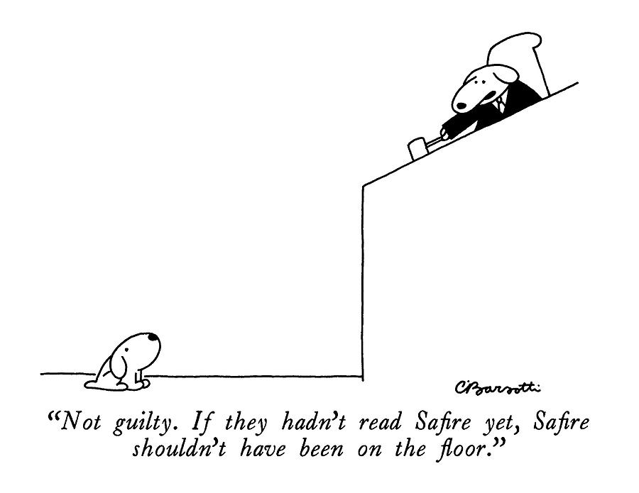 Not Guilty.  If They Hadnt Read Safire Yet Drawing by Charles Barsotti