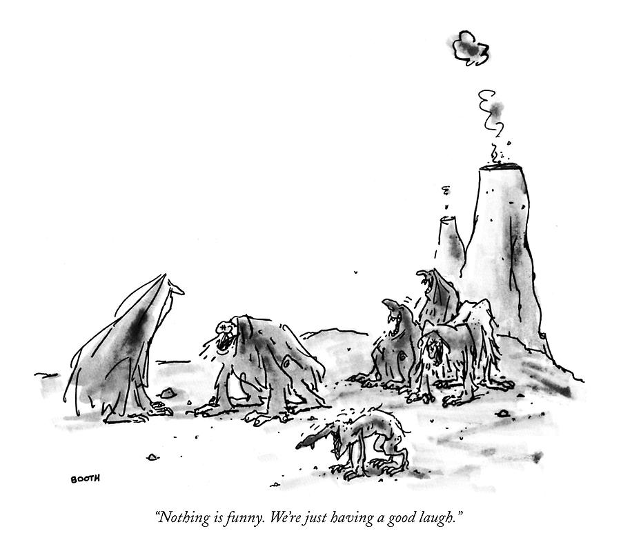 Nothing Is Funny. Were Just Having A Good Laugh Drawing by George Booth