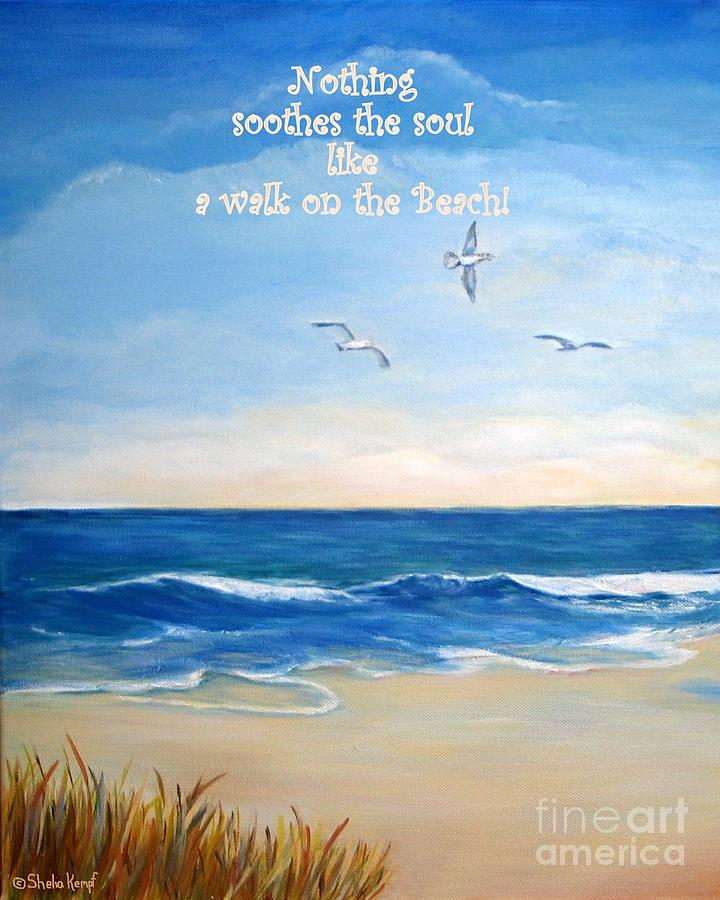 nothing soothes the soul like a walk on the beach painting by shelia