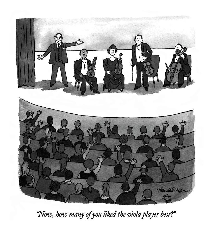 Now, How Many Of You Liked The Viola Player Best? Drawing by J.B. Handelsman