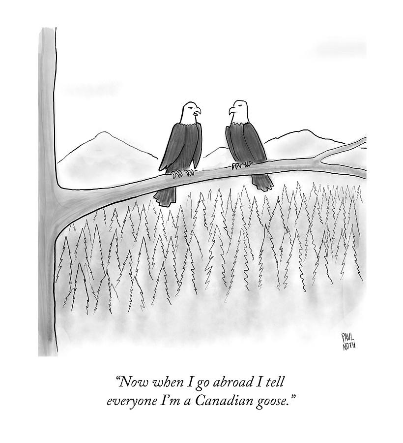 Now When I Go Abroad I Tell Everyone Im Drawing by Paul Noth