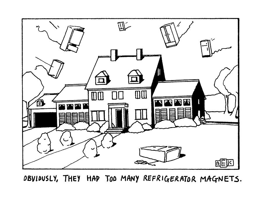Obviously, They Had Too Many Refrigerator Magnets Drawing by Bruce Eric Kaplan