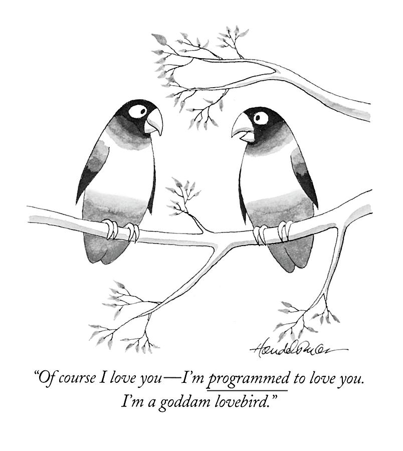 Of Course I Love You - Im Programmed To Love Drawing by J.B. Handelsman