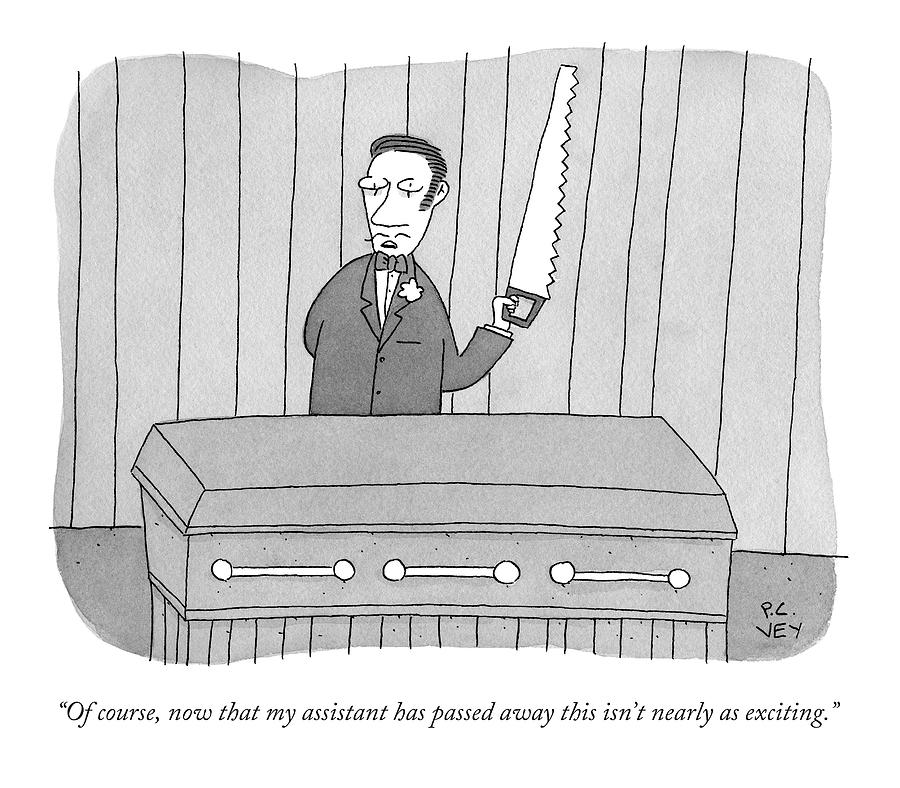 Of Course, Now That My Assistant Has Passed Away Drawing by Peter C. Vey