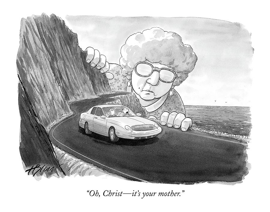 Oh, Christ - Its Your Mother Drawing by Harry Bliss