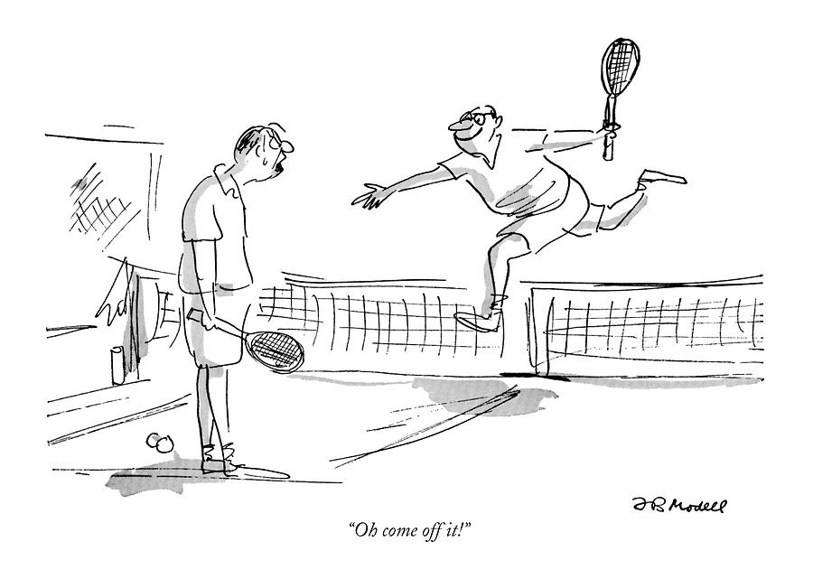 Oh Come Off It! Drawing by Frank Modell
