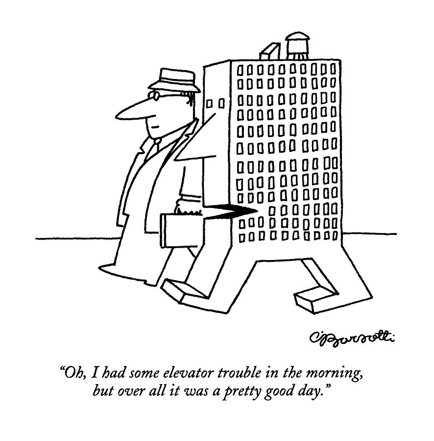 Oh, I Had Some Elevator Trouble In The Morning Drawing by Charles Barsotti