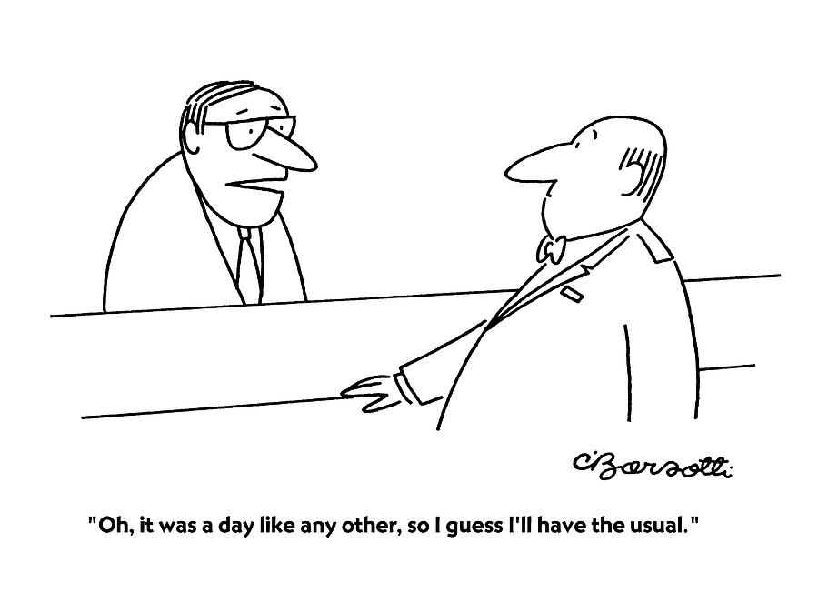 Oh, It Was A Day Like Any Other, So I Guess Ill Drawing by Charles Barsotti