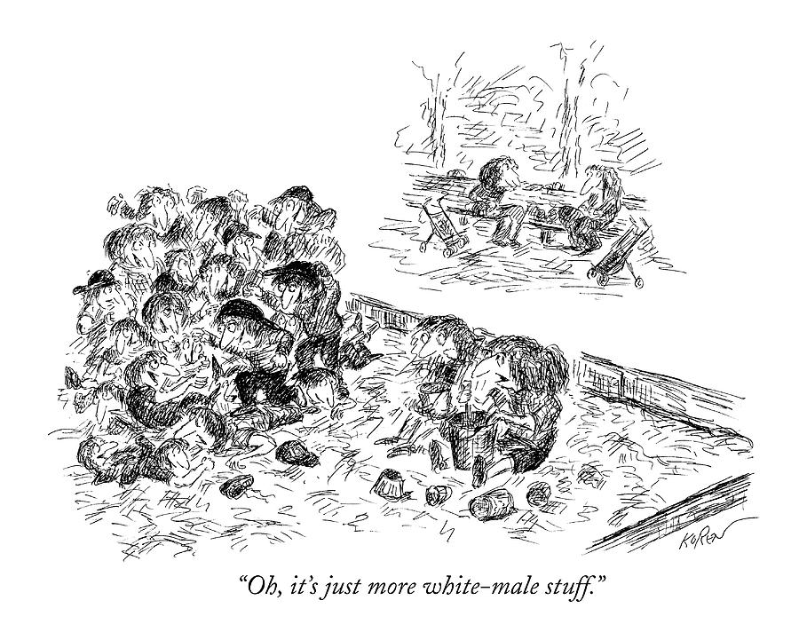 Oh, Its Just More White-male Stuff Drawing by Edward Koren