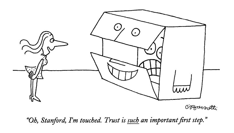 Oh, Stanford, Im Touched. Trust Is Such An Drawing by Charles Barsotti