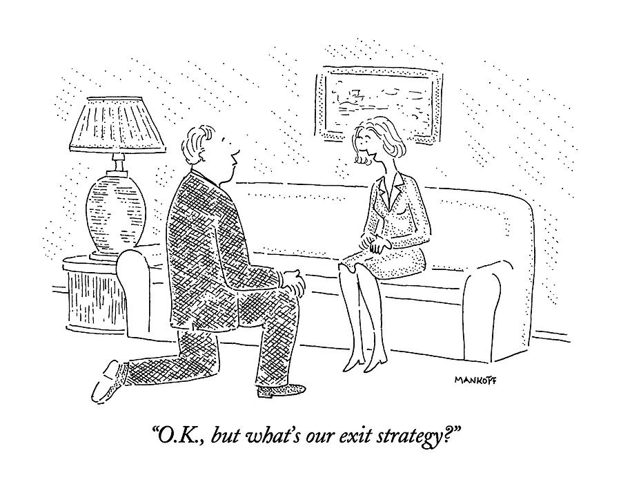1995 Drawing - O.k., But Whats Our Exit Strategy? by Robert Mankoff