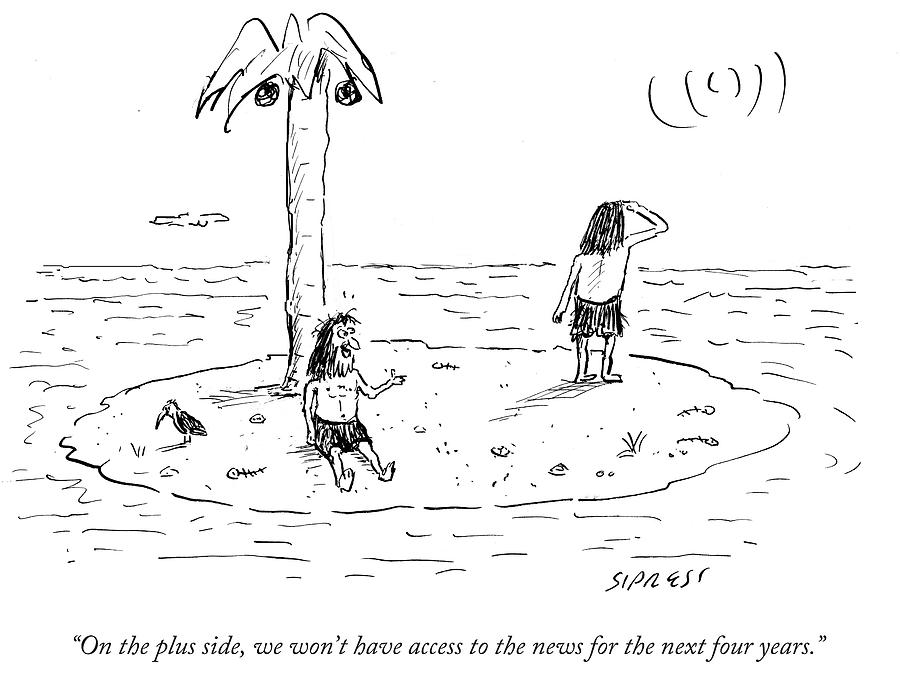 Cartoon Drawing - On The Plus Side We Wont Have Access To The News by David Sipress