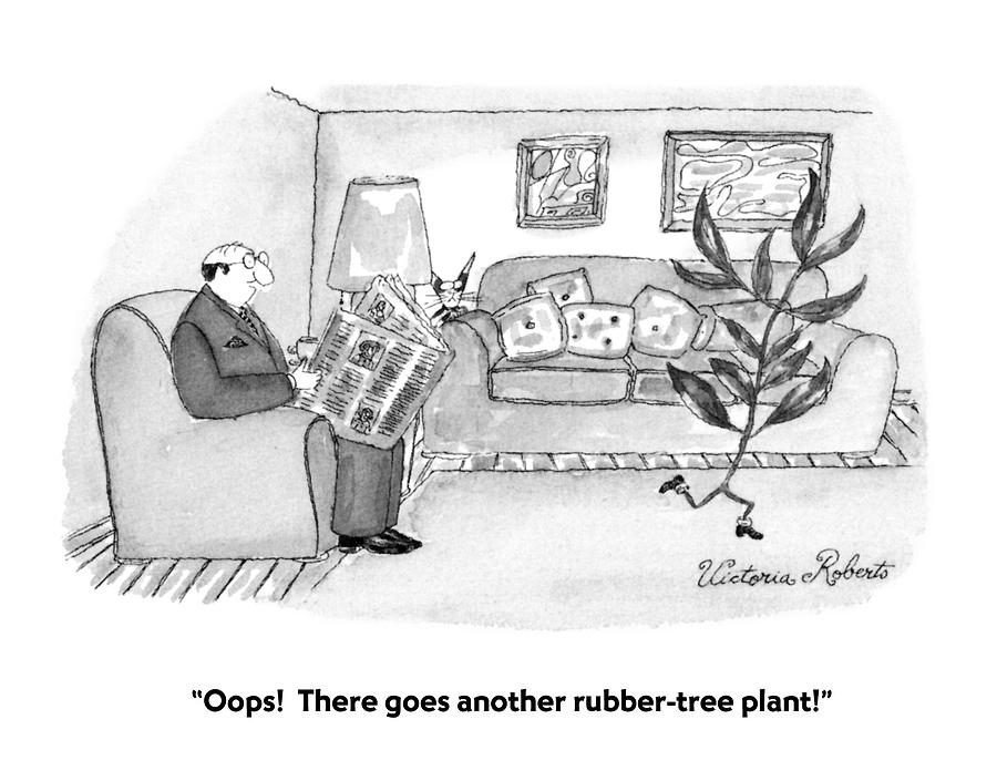Oops!  There Goes Another Rubber-tree Plant! Drawing by Victoria Roberts