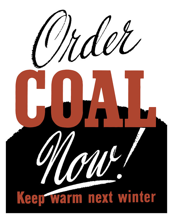 Wwii Painting - Order Coal Now - Keep Warm Next Winter by War Is Hell Store