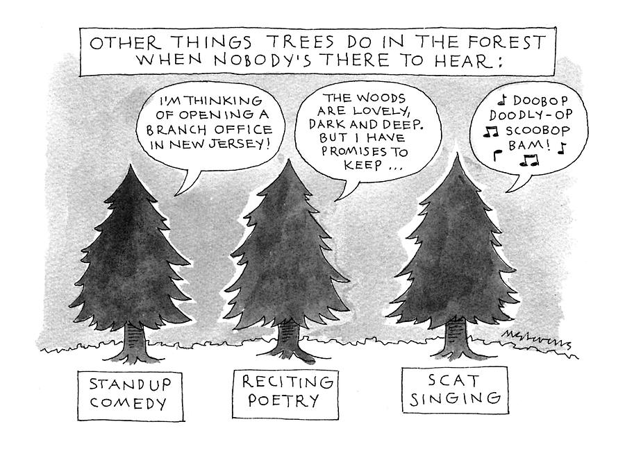 Other Things Trees Do In The Forest When Nobodys Drawing by Mick Stevens
