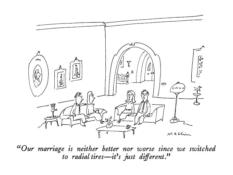 Our Marriage Is Neither Better Nor Worse Since Drawing by Michael Maslin