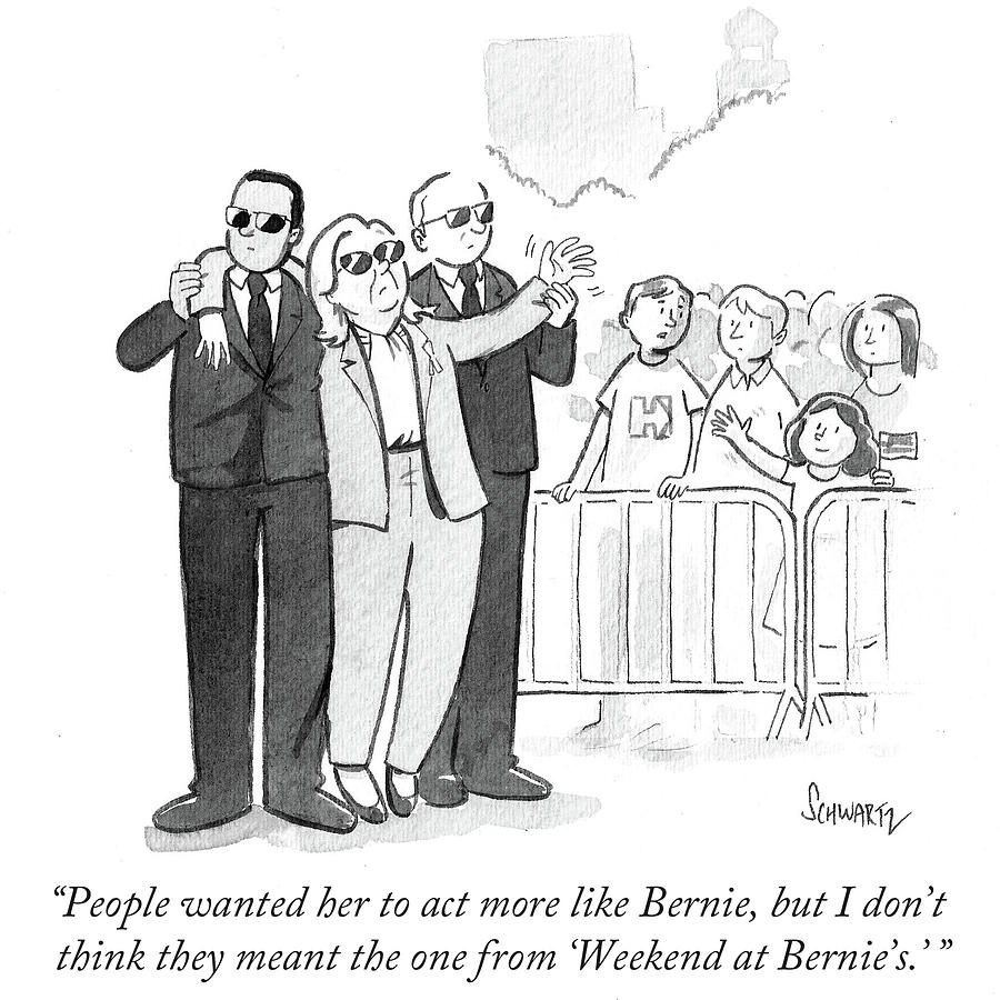 People Wanted Her To Act More Like Bernie Drawing by Benjamin Schwartz
