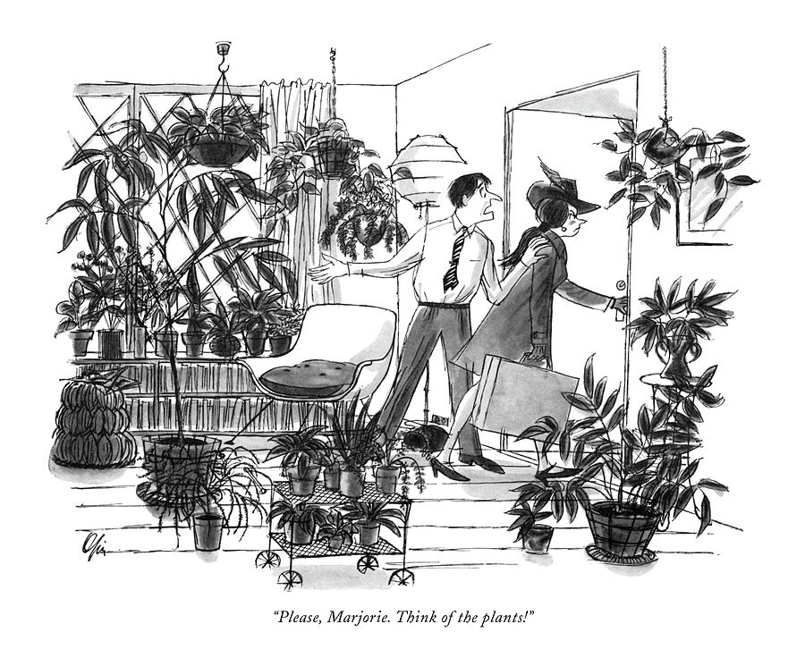 Please, Marjorie. Think Of The Plants! Drawing by Everett Opie
