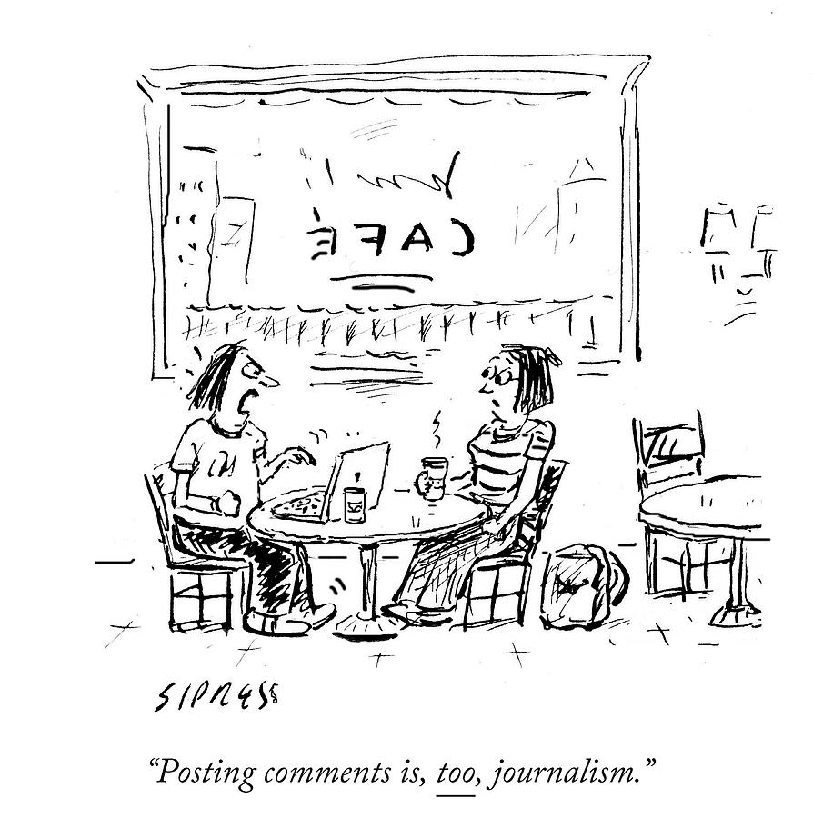 Posting Comments Is Too Journalism Drawing by David Sipress