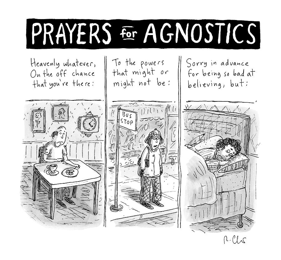 Prayers For Agnostic -- Three Panel Cartoon Drawing by Roz Chast