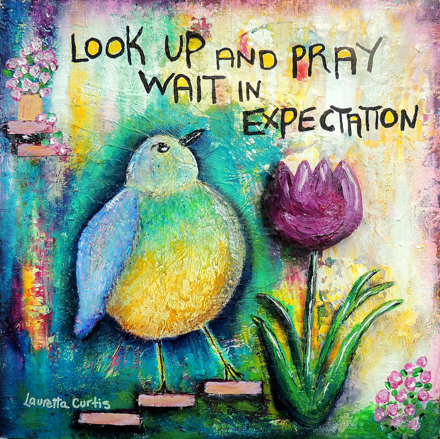 Christian Word Paintings Painting - Praying And Waiting Bird by Lauretta Curtis