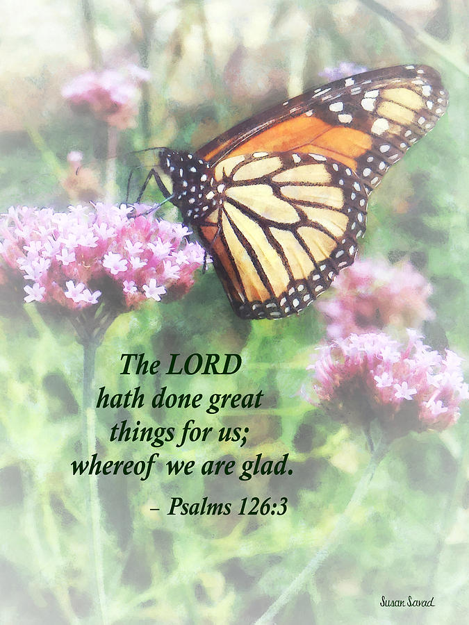 Butterfly Photograph - Psalm 126 3 The Lord Hath Done Great Things by Susan Savad