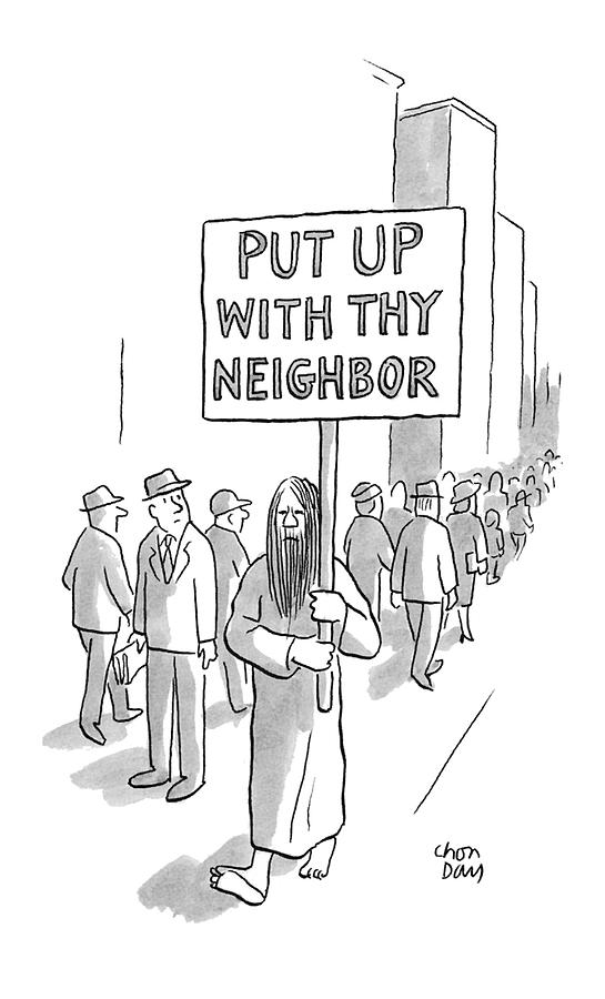 put Up With Thy Neighbor Drawing by Chon Day