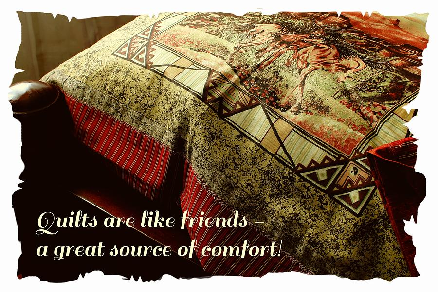 Quilts Are Like Friends A Great Source Of Comfort Photograph - Quilts Are Like Friends A Great Source Of Comfort by Barbara Griffin