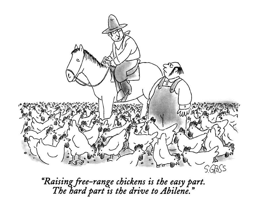 Raising Free-range Chickens Is The Easy Part Drawing by Sam Gross