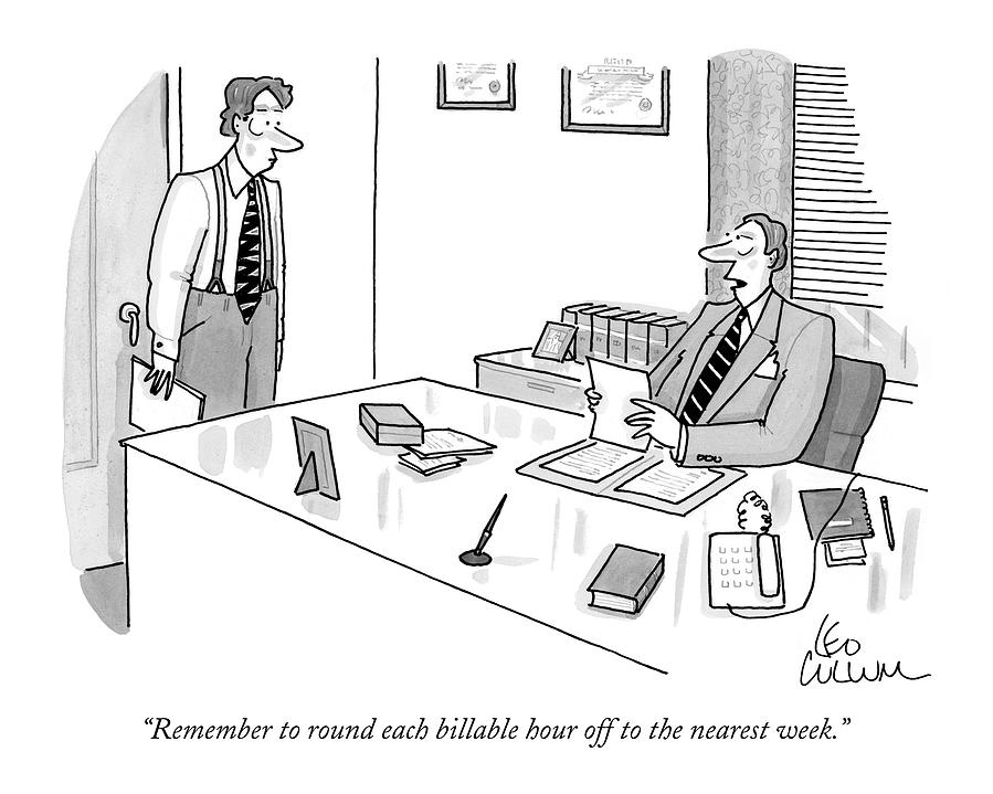 Remember To Round Each Billable Hour Drawing by Leo Cullum