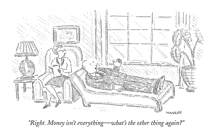 October 4th Drawing - Right. Money Isnt Everything - Whats The Other by Robert Mankoff