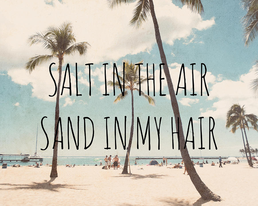 Quote Photograph - Salt In The Air Sand In My Hair by Nastasia Cook
